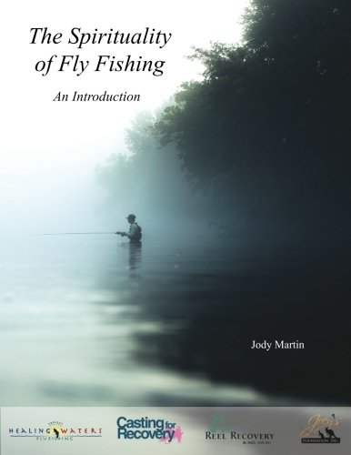 The Spirituality of Fly Fishing: An Introduction: Jody Martin