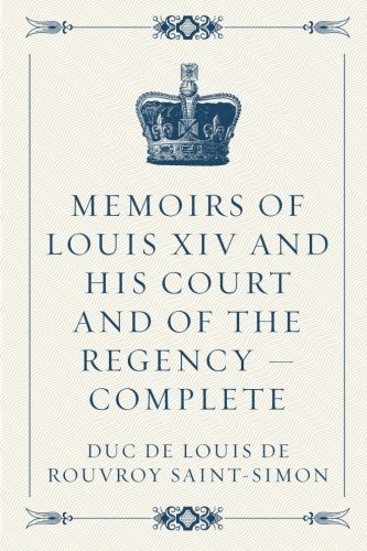9781523291144: Memoirs of Louis XIV and His Court and of the Regency — Complete