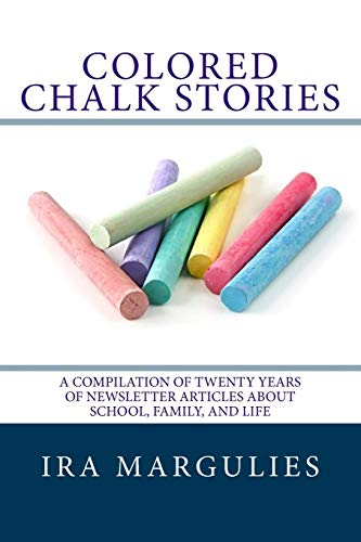9781523292493: Colored Chalk Stories: A Compilation of Twenty Years of Newsletter Articles About School, Family, and Life
