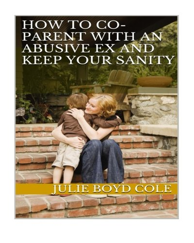 9781523293131: How to Co-Parent with an Abusive Ex and Keep Your Sanity