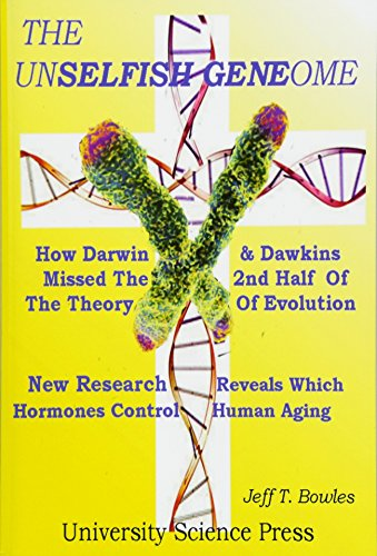 The Unselfish Genome-How Darwin Dawkins Missed The: Bowles, Jeff T.