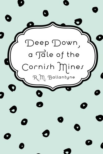 9781523293728: Deep Down, a Tale of the Cornish Mines