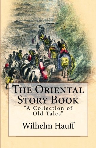"The Oriental Story Book: ""A Collection of Old Tales"": Hauff, Wilhelm"