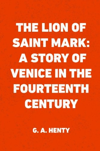 9781523295319: The Lion of Saint Mark: A Story of Venice in the Fourteenth Century