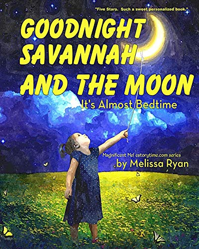 9781523295500: Goodnight Savannah and the Moon, It's Almost Bedtime: Personalized Children's Books, Personalized Gifts, and Bedtime Stories (A Magnificent Me! estorytime.com Series)