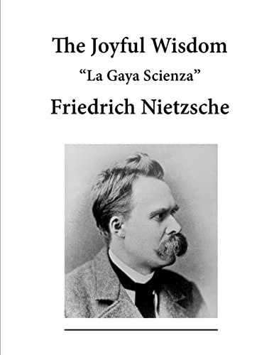 The Joyful Wisdom: La Gaya Scienza: Friedrich Nietzsche, Maude