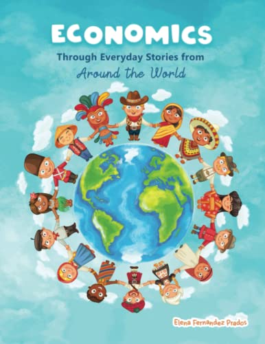 9781523296415: Economics through Everyday Stories from around the World: An introduction to economics for children or Economics for kids, dummies and everyone else