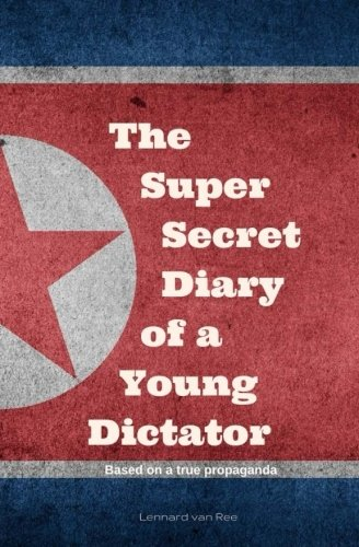 9781523296989: Kim Jong-un - The Super Secret Diary of a Young Dictator