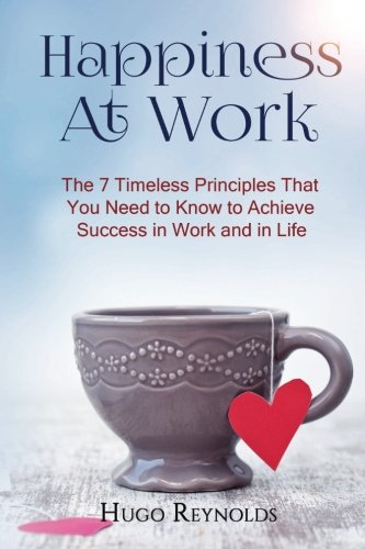 9781523297733: Happiness Yes or No?: The 7 Timeless Principles That You Need to Know to Achieve Success in Work and in Life