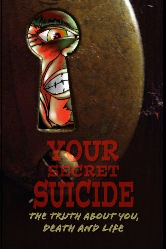 9781523297900: Your Secret Suicide: The Truth About You, Death and Life