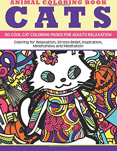 9781523298013: Animal Coloring Book Cats - 50 Cool Cat Coloring Pages for adults relaxation: Coloring for relaxation, stress relief, inspiration, mindfulness and meditation (Relaxing Mandalas) (Volume 5)