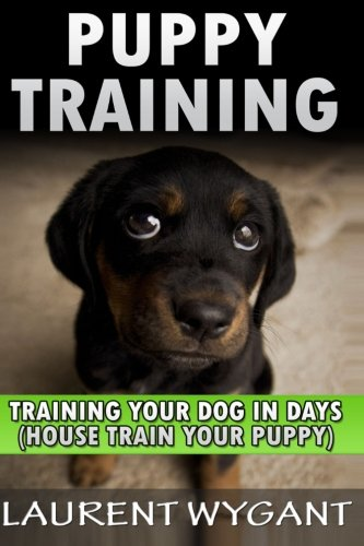 9781523298518: Puppy Training: Crash Course in Training Your Dog in Days, Crate Training, Potty Training, Housebreaking and Obedience Training Guide Book (Dog ... Free, Crate Training, Obedience Training)