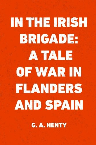 9781523298907: In the Irish Brigade: A Tale of War in Flanders and Spain