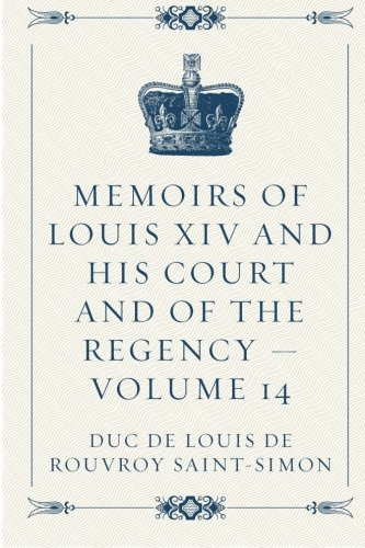 9781523299034: Memoirs of Louis XIV and His Court and of the Regency — Volume 14