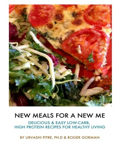 9781523299096: New Meals for a New Me: Delicious & Easy Low-Carb, High Protein Recipes for Healthy Living