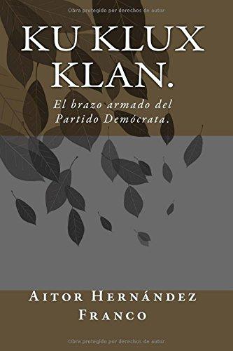9781523299935: Ku Klux Klan.: El brazo armado del Partido Demócrata. (Spanish Edition)