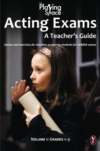 9781523300778: Acting Exams: A Teacher's Guide: Games and exercises for teacher's preparing students for LAMDA exams