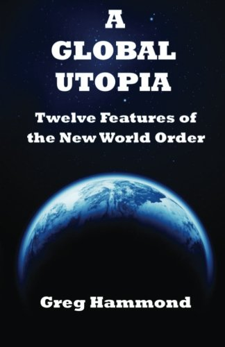 9781523304745: A Global Utopia: Twelve Features of the New World Order