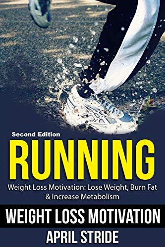 9781523306442: Running: Lose Weight, Burn Fat & Increase Metabolism: Weight Loss Motivation