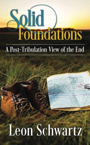 9781523307180: Solid Foundations: A Post-Tribulation View of the End