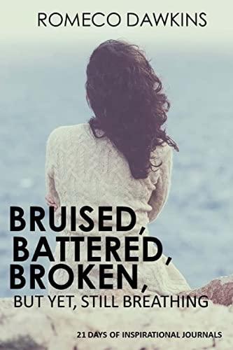 9781523308309: Bruised, Battered, Broken But Yet, Still Breathing