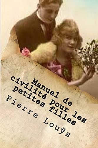9781523308941: Manuel de civilite pour les petites filles: A l'usage des maisons d'education (Pierre Louys (Books-G-Ph Ballin-Edition)) (French Edition)