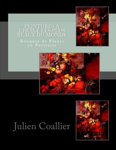 9781523309764: Peintures a L'huile les Plus Beaux du Monde: Bouquet de Fleurs en Portraits (French Edition)