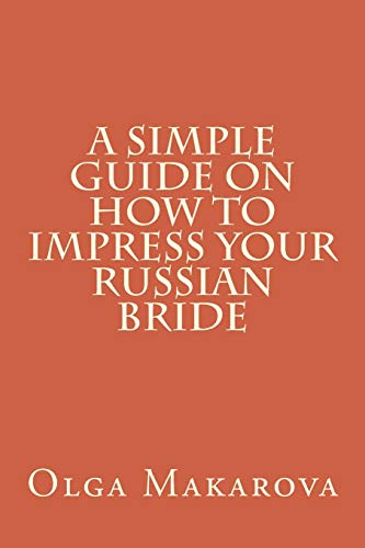 9781523311477: A Simple Guide on How to Impress Your Russian Bride