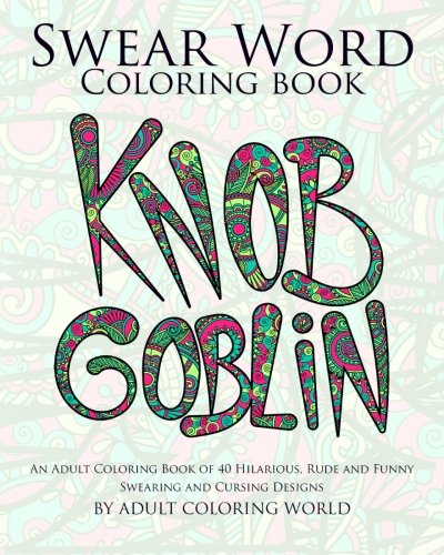 9781523312696: Swear Word Coloring Book: An Adult Coloring Book of 40 Hilarious, Rude and Funny Swearing and Cursing Designs (Coloring Book Funny Gift Ideas) (Volume 1)