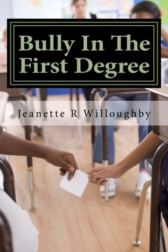 9781523314300: Bully In The First Degree: Dedicated To Tweens and Teenagers Who Battle The Bully