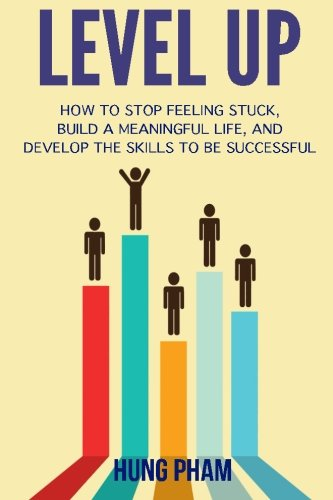 9781523316236: Level Up: How to Stop Feeling Stuck, Build a Meaningful Life, and Develop the Skills to Be Successful