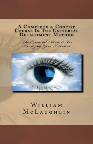 9781523317226: A Complete & Concise Course In The Universal Detachment Method: The Essential Mindset For Realizing Your Potential
