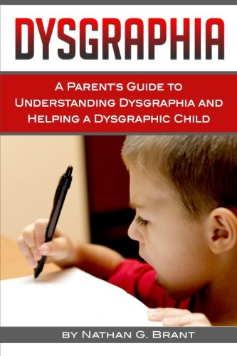 9781523317943: Dysgraphia: A Parent's Guide to Understanding Dysgraphia and Helping a Dysgraphic Child