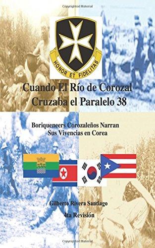 9781523317974: Cuando El Rio de Corozal Cruzaba el Paralelo 38: Boriqueneers Corozalenos Narran Sus Vivencias en Corea (Spanish Edition)