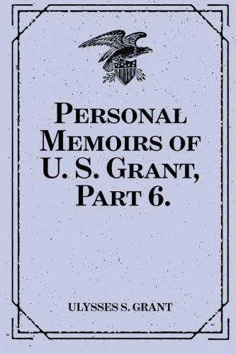 9781523318285: Personal Memoirs of U. S. Grant, Part 6.