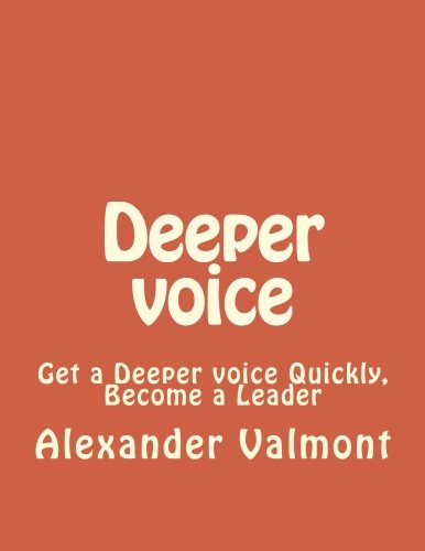 9781523318353: Deeper voice: Get a Deeper voice Quickly, Become a Leader (Low pitched voice, Attractive Voice, Voice Singers, Manly Voice, Charisma, Power) (Volume 1)