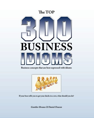 9781523318971: The Top 300 Business Idioms: Business concepts that are best expressed with idioms