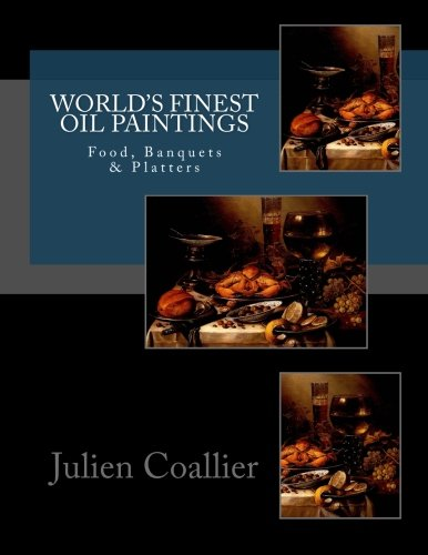 World's Finest Oil Paintings: Food, Banquets & Platters: Julien Coallier