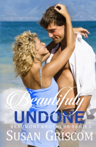 9781523321353: Beautifully Undone (The Beaumont Brothers) (Volume 3)