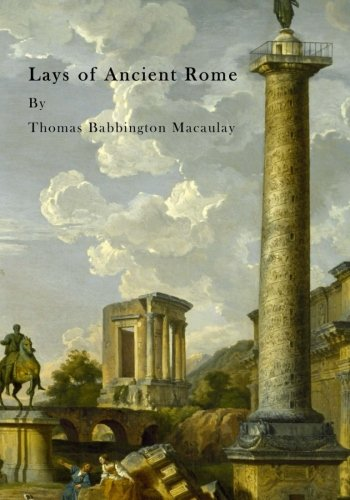Lays of Ancient Rome: Thomas Babbington Macaulay