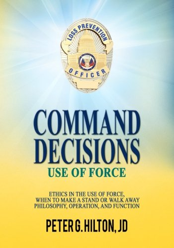 9781523322640: 2: Command Decisions: Use of Force: Ethics in the Use of Force, When to Make a Stand or Walk Away Philosophy, Operation, and Function (Volume 2)