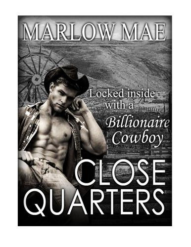 9781523323401: Romance: Close Quarters: Locked Inside with a Billionaire Cowboy (A Western Romance Love Story)