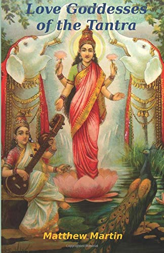 9781523324002: Love Goddesses of the Tantra: & tantric teachings on spiritual love