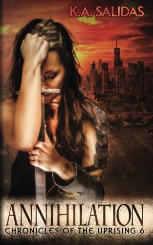 Annihilation (Chronicles of the Uprising) (Volume 6): K A Salidas