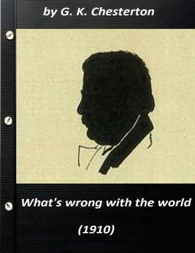 9781523325641: What's wrong with the world (1910) by G. K. Chesterton (Original Classics)