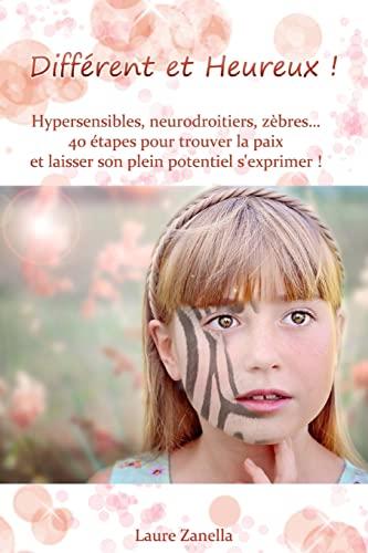 9781523326907: Différent et Heureux !: Hypersensibles, Neurodroitiers, Zèbres... 40 étapes pour trouver la paix et laisser son plein potentiel s'exprimer !