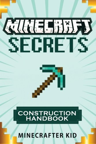 9781523328185: Minecraft: Construction Handbook Edition: Creative Step-By-Step House, Tower, and Furniture Creations (Unofficial Minecraft Secrets Guide for Kids) (Ultimate Minecraft Secrets Handbooks)