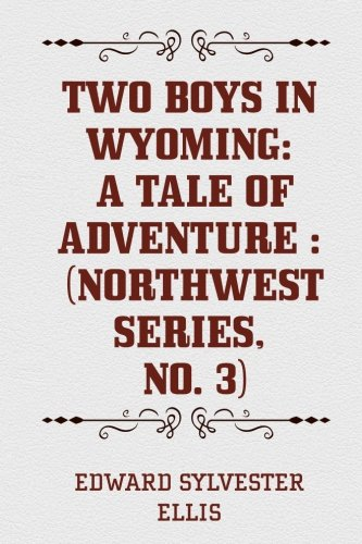 9781523330614: Two Boys in Wyoming: A Tale of Adventure : (Northwest Series, No. 3)