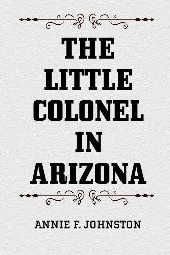 9781523330959: The Little Colonel in Arizona