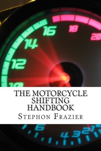9781523330973: The Motorcycle Shifting Handbook: Learn the foundations of shifting. Discover the secrets to seamless clutch and clutchless shifting. Don't get a quickshifter, be a quickshifter.